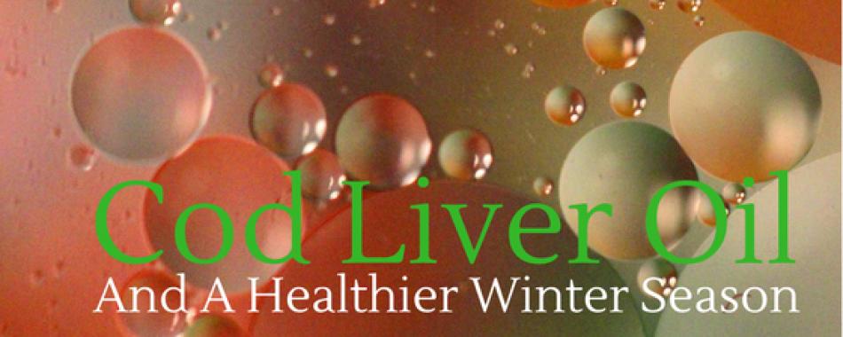 COD LIVER OIL AND A HEALTHIER WINTER SEASON